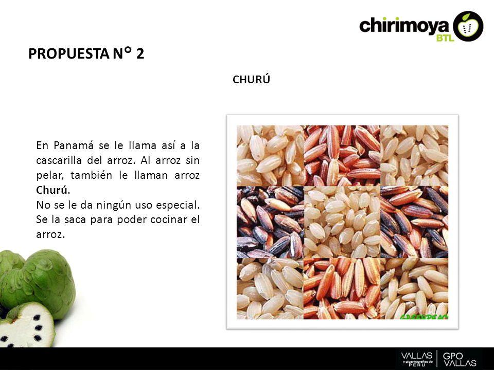 PROPUESTA N° 2 CHURÚ. En Panamá se le llama así a la cascarilla del arroz. Al arroz sin pelar, también le llaman arroz Churú.