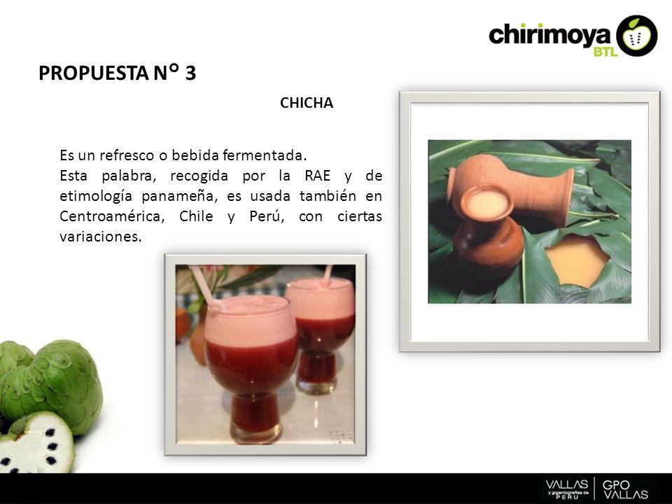 PROPUESTA N° 3 CHICHA Es un refresco o bebida fermentada.
