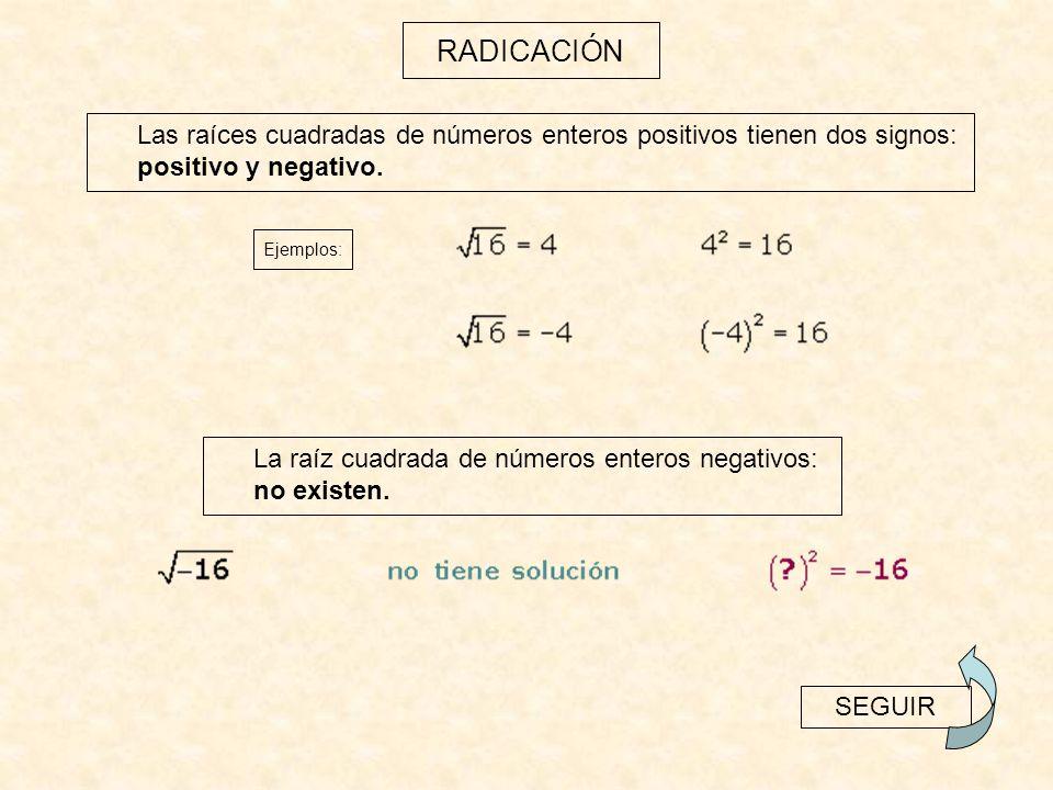 RADICACIÓN Las raíces cuadradas de números enteros positivos tienen dos signos: positivo y negativo.
