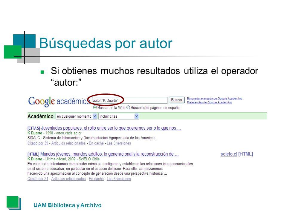 Búsquedas por autor Si obtienes muchos resultados utiliza el operador autor: UAM Biblioteca y Archivo.