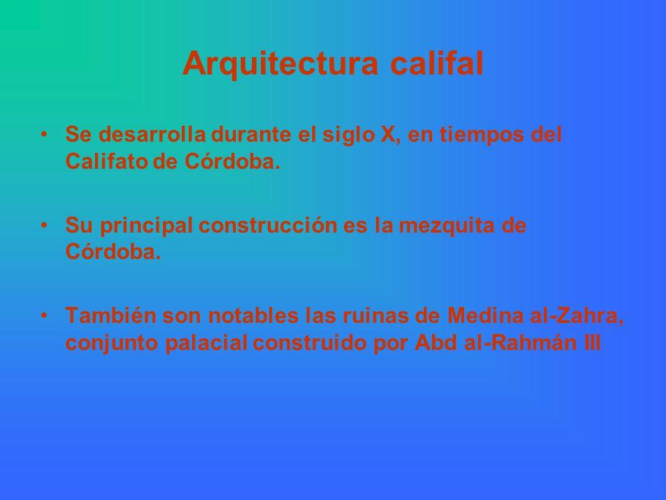 Arquitectura califal Se desarrolla durante el siglo X, en tiempos del Califato de Córdoba. Su principal construcción es la mezquita de Córdoba.