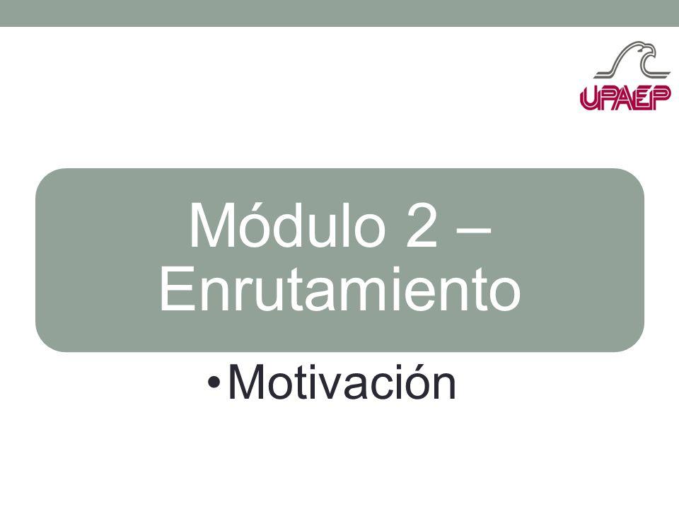 Módulo 2 – Enrutamiento Motivación