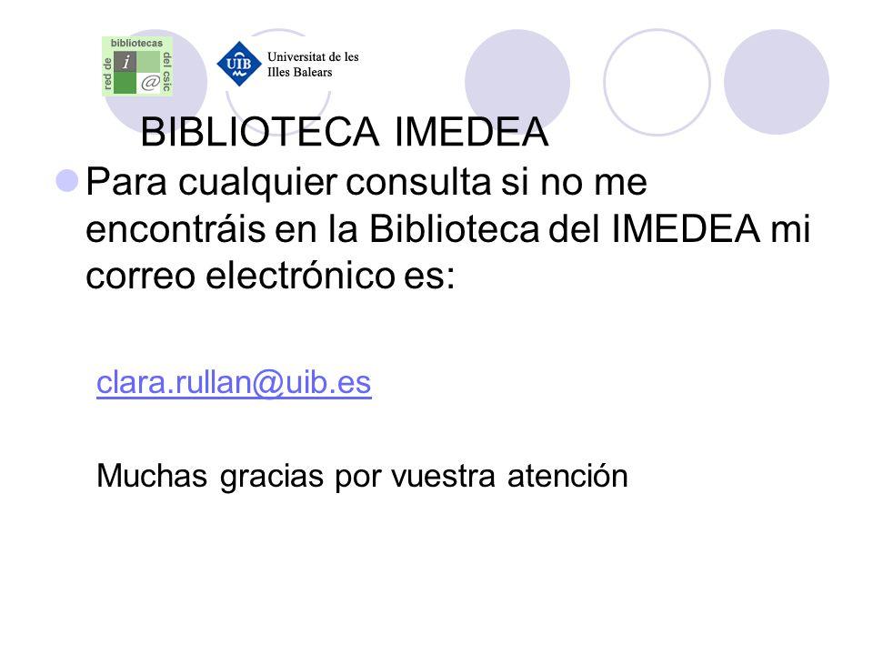 BIBLIOTECA IMEDEA Para cualquier consulta si no me encontráis en la Biblioteca del IMEDEA mi correo electrónico es: