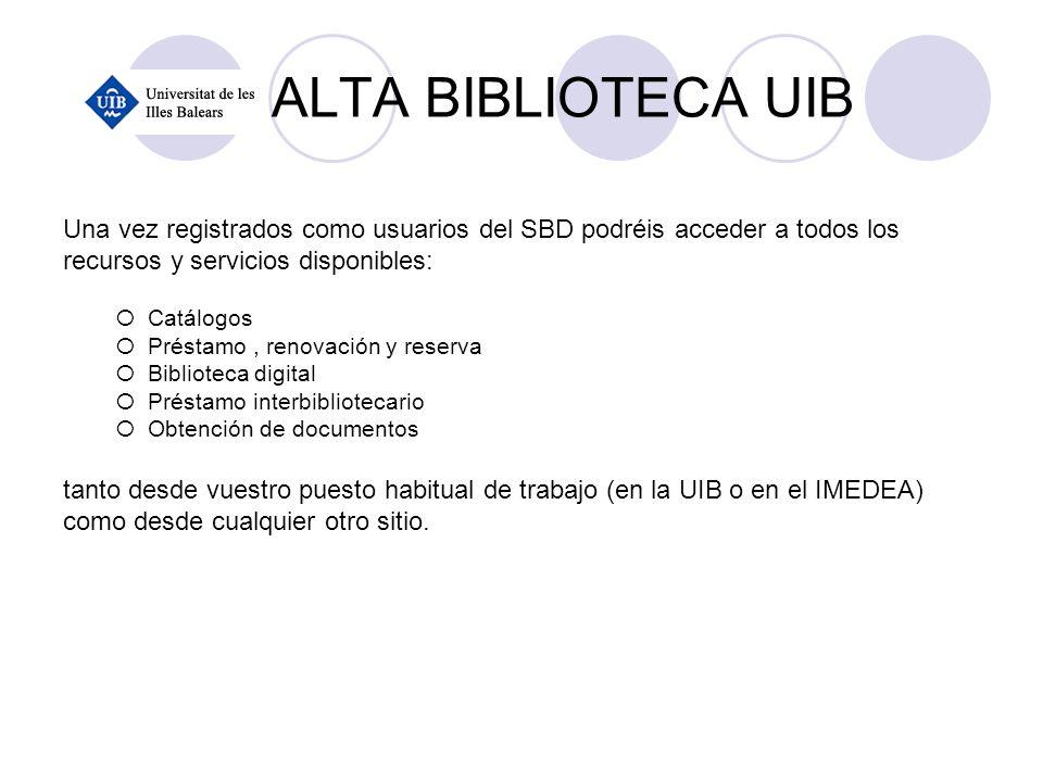 ALTA BIBLIOTECA UIB Una vez registrados como usuarios del SBD podréis acceder a todos los. recursos y servicios disponibles: