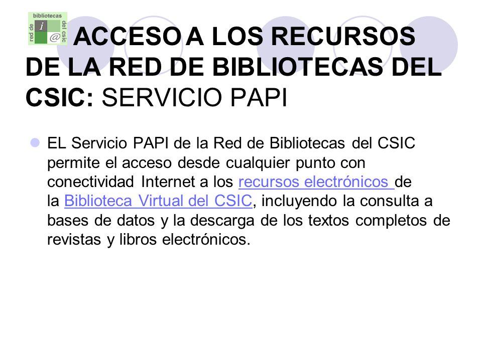 ACCESO A LOS RECURSOS DE LA RED DE BIBLIOTECAS DEL CSIC: SERVICIO PAPI