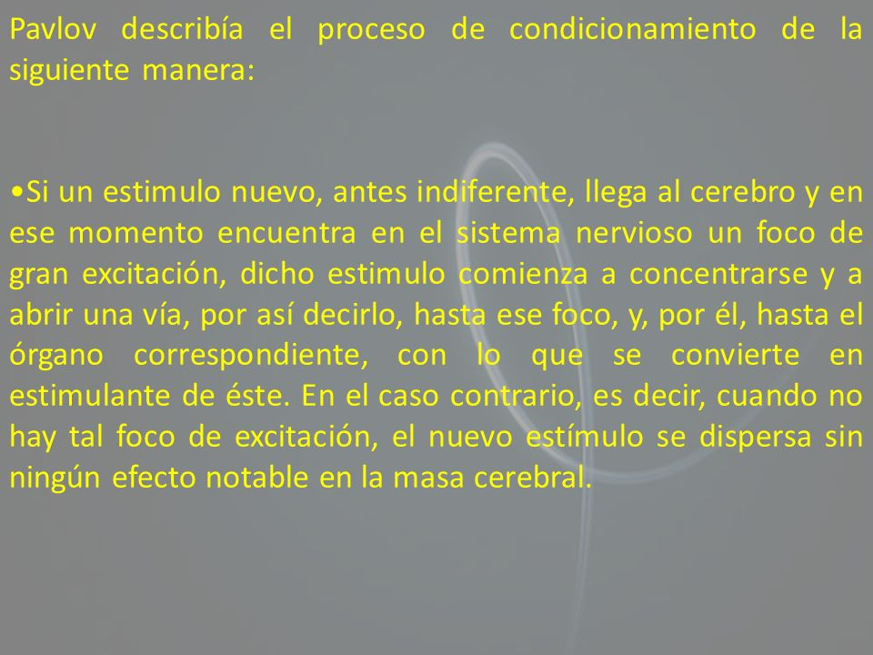 Pavlov describía el proceso de condicionamiento de la siguiente manera: