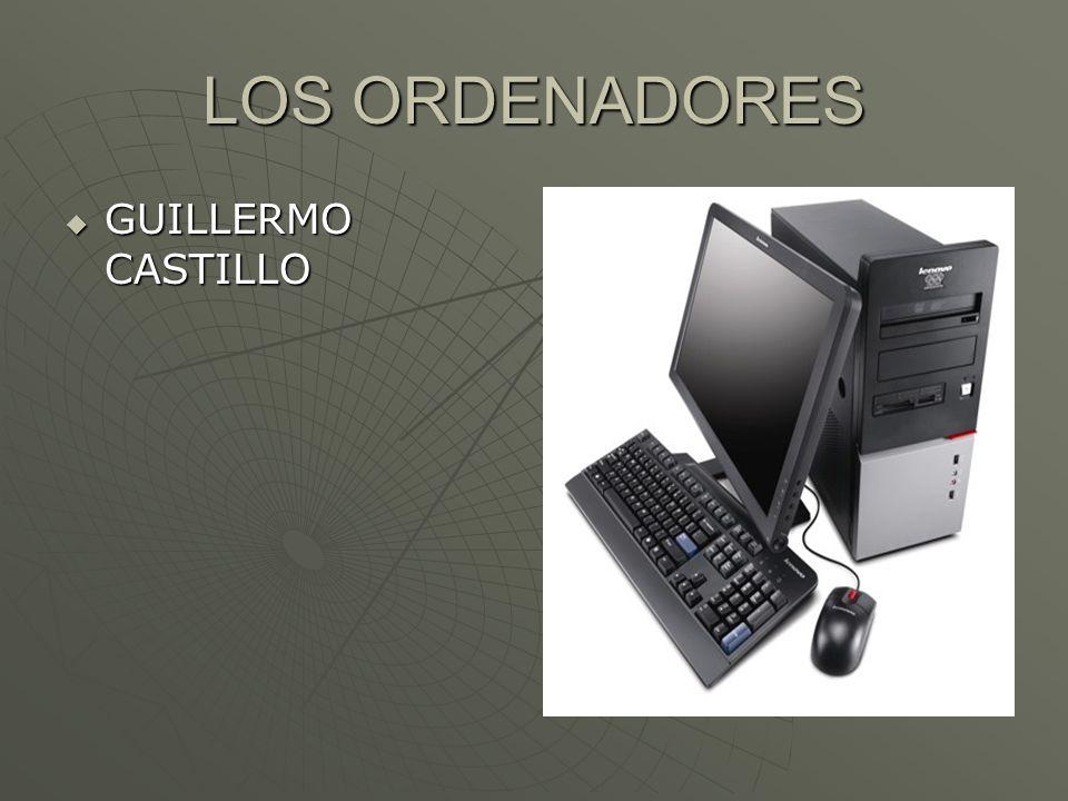 LOS ORDENADORES GUILLERMO CASTILLO