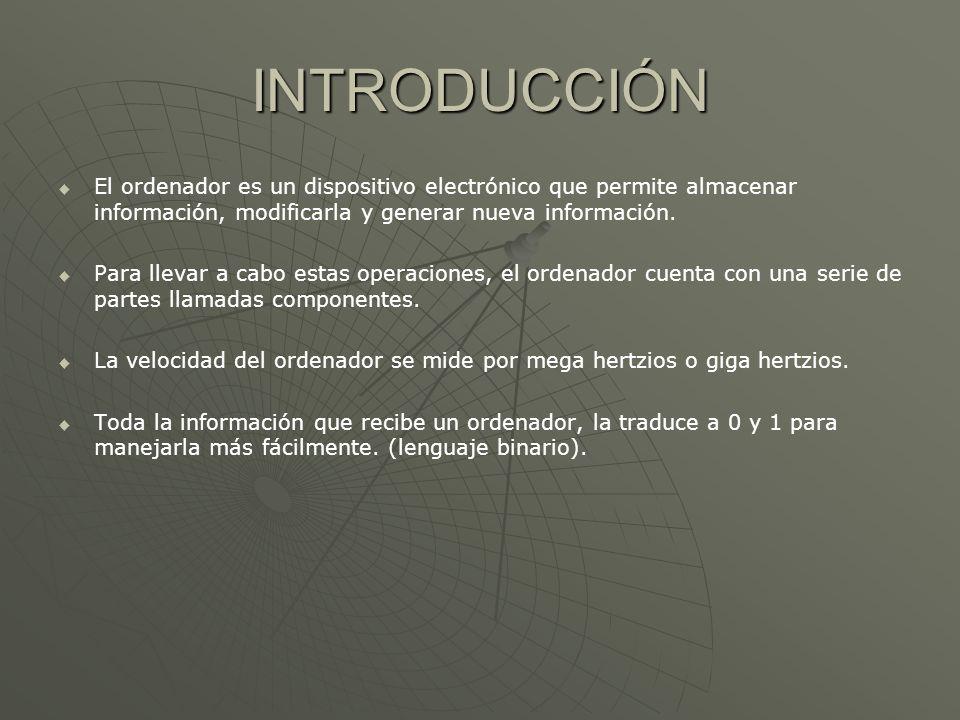 INTRODUCCIÓN El ordenador es un dispositivo electrónico que permite almacenar información, modificarla y generar nueva información.