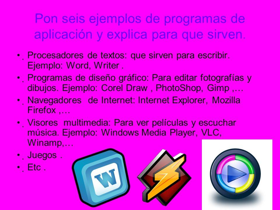 Pon seis ejemplos de programas de aplicación y explica para que sirven.