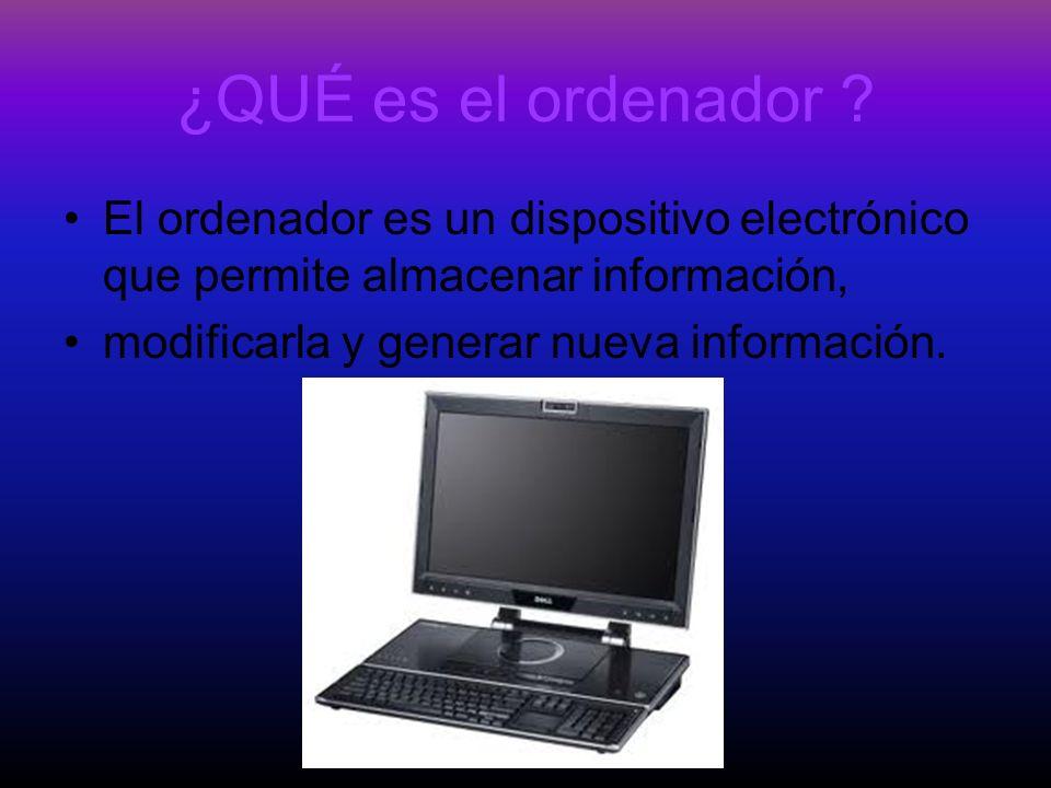 ¿QUÉ es el ordenador El ordenador es un dispositivo electrónico que permite almacenar información,