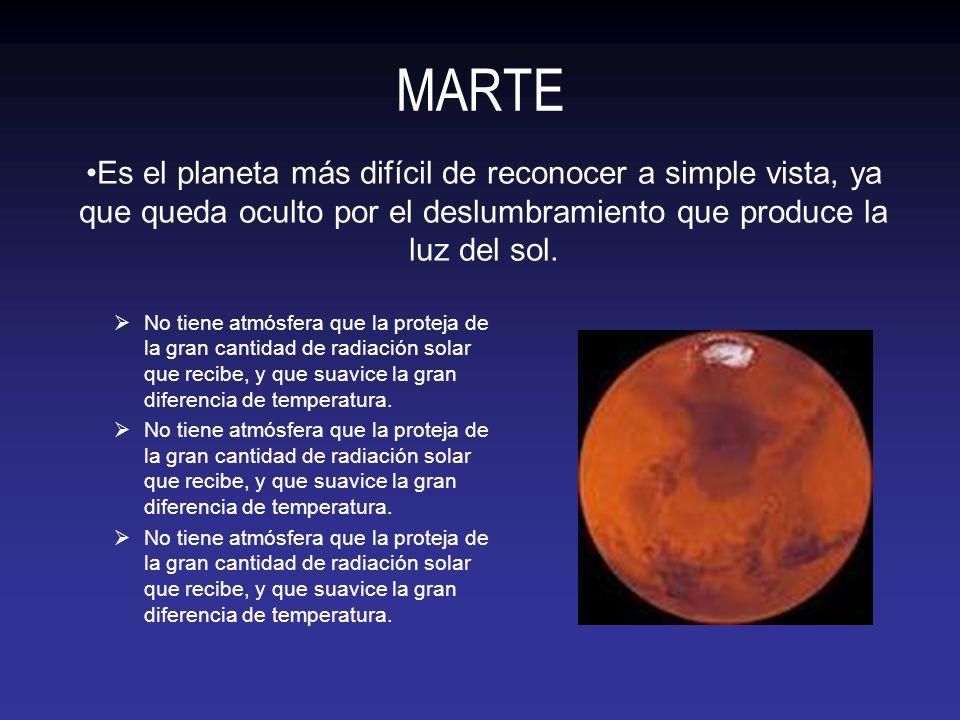 MARTE Es el planeta más difícil de reconocer a simple vista, ya que queda oculto por el deslumbramiento que produce la luz del sol.
