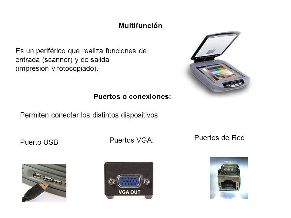 Multifunción Es un periférico que realiza funciones de entrada (scanner) y de salida. (impresión y fotocopiado).