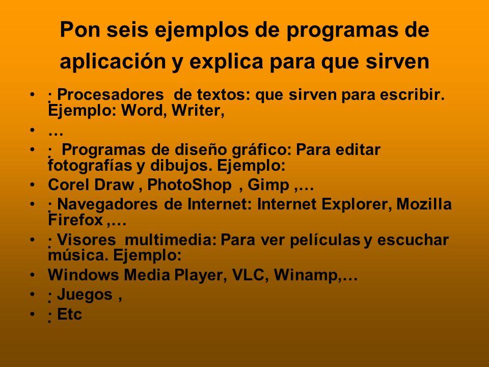 Pon seis ejemplos de programas de aplicación y explica para que sirven