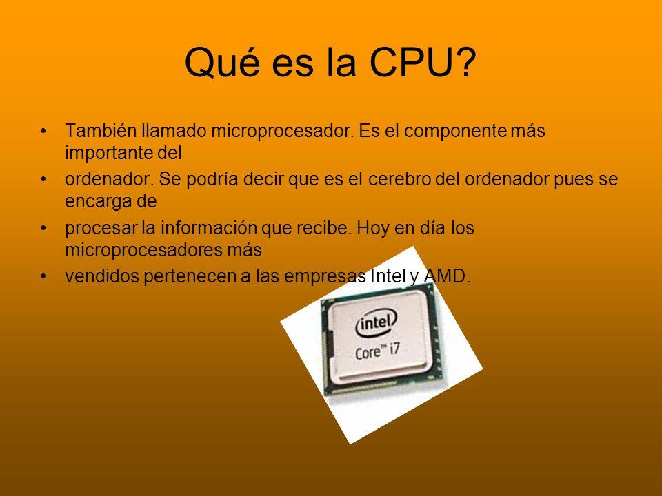 Qué es la CPU También llamado microprocesador. Es el componente más importante del.