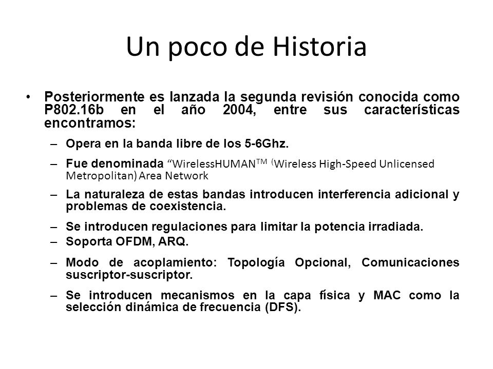 Un poco de Historia Posteriormente es lanzada la segunda revisión conocida como P802.16b en el año 2004, entre sus características encontramos: