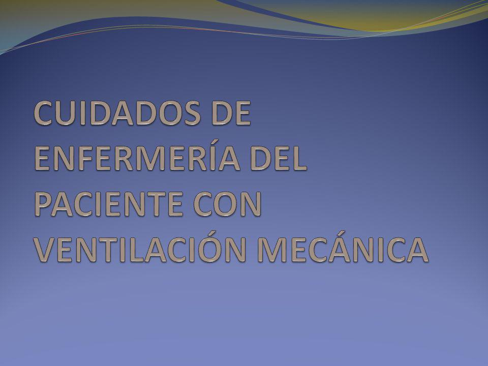 CUIDADOS DE ENFERMERÍA DEL PACIENTE CON VENTILACIÓN MECÁNICA