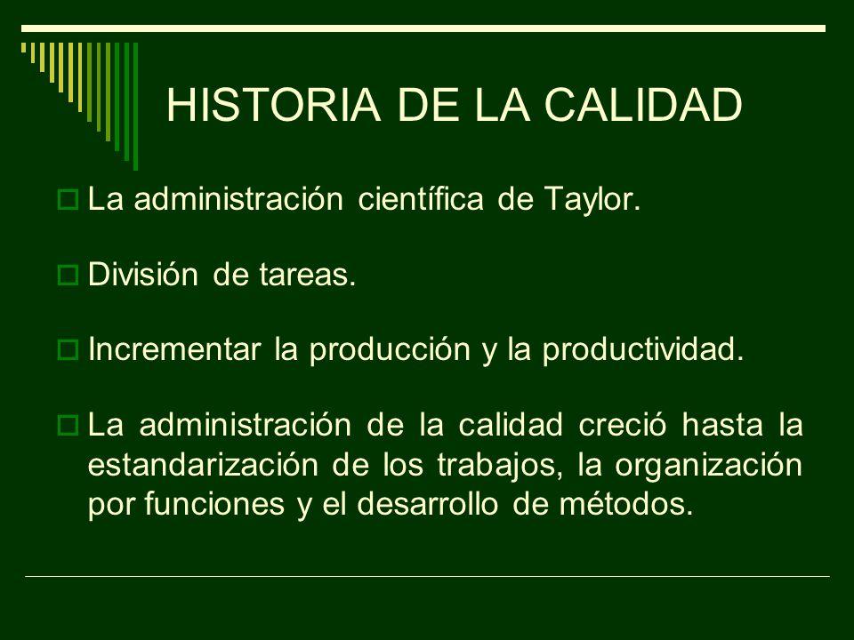HISTORIA DE LA CALIDAD La administración científica de Taylor.