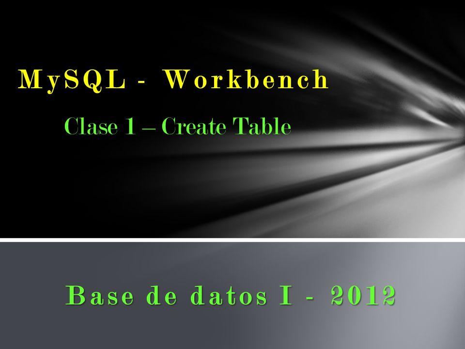 MySQL - Workbench Clase 1 – Create Table Base de datos I - 2012