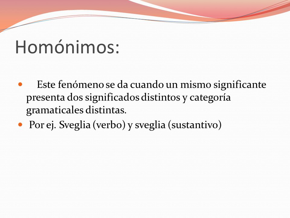 Homónimos: Este fenómeno se da cuando un mismo significante presenta dos significados distintos y categoría gramaticales distintas.