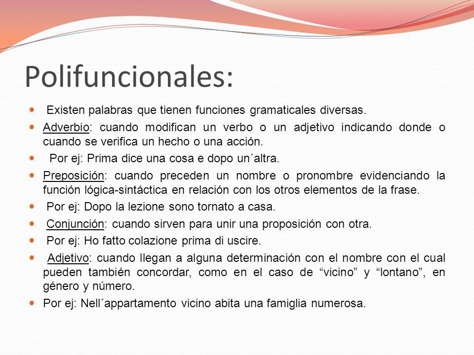 Polifuncionales: Existen palabras que tienen funciones gramaticales diversas.
