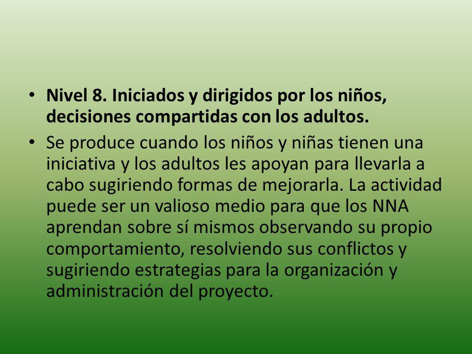 Nivel 8. Iniciados y dirigidos por los niños, decisiones compartidas con los adultos.