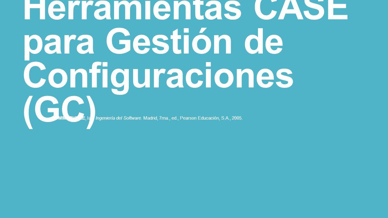 Herramientas CASE para Gestión de Configuraciones (GC)