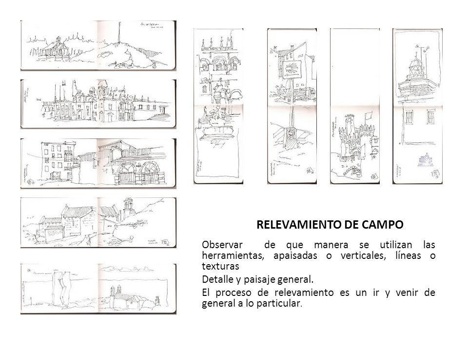 RELEVAMIENTO DE CAMPO Observar de que manera se utilizan las herramientas, apaisadas o verticales, líneas o texturas.