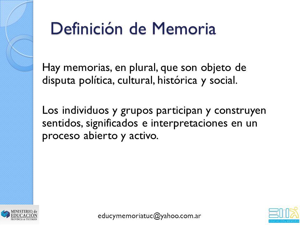 Definición de Memoria Hay memorias, en plural, que son objeto de disputa política, cultural, histórica y social.