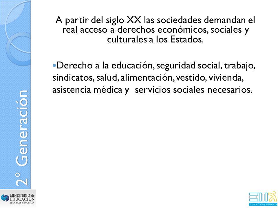 A partir del siglo XX las sociedades demandan el real acceso a derechos económicos, sociales y culturales a los Estados.