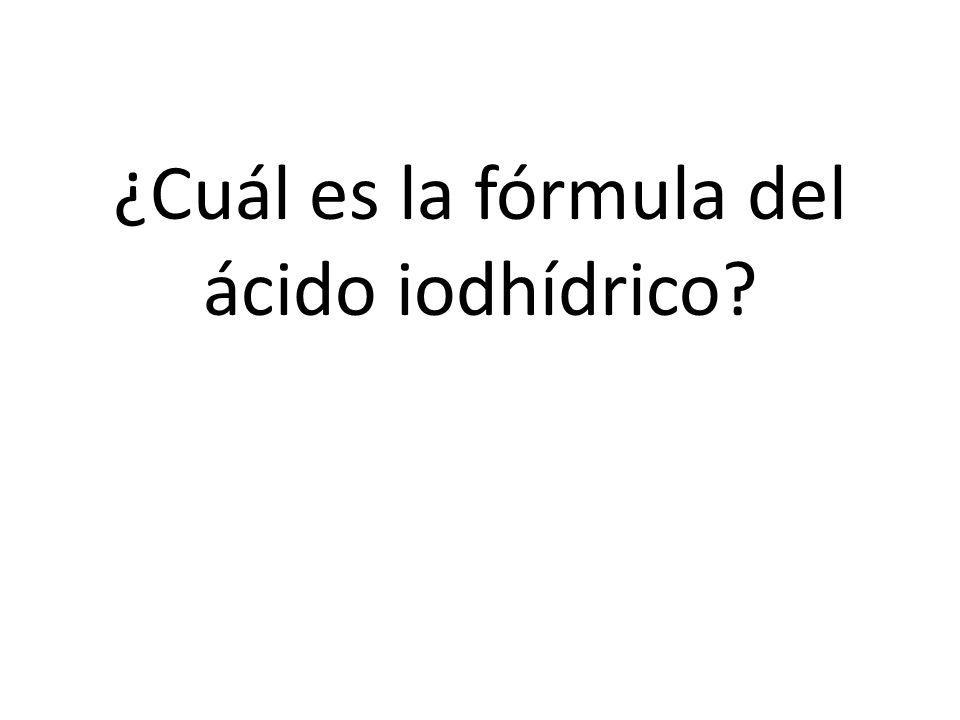 ¿Cuál es la fórmula del ácido iodhídrico