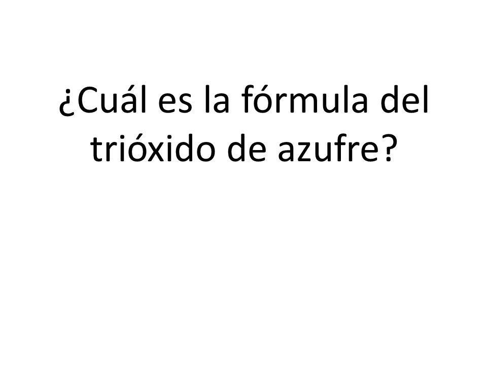 ¿Cuál es la fórmula del trióxido de azufre