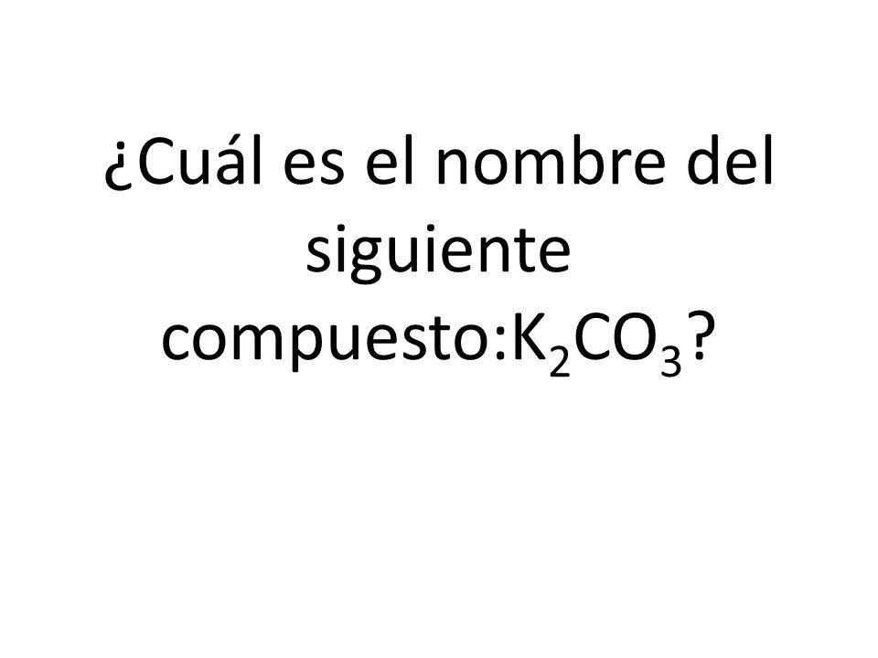 ¿Cuál es el nombre del siguiente compuesto:K2CO3
