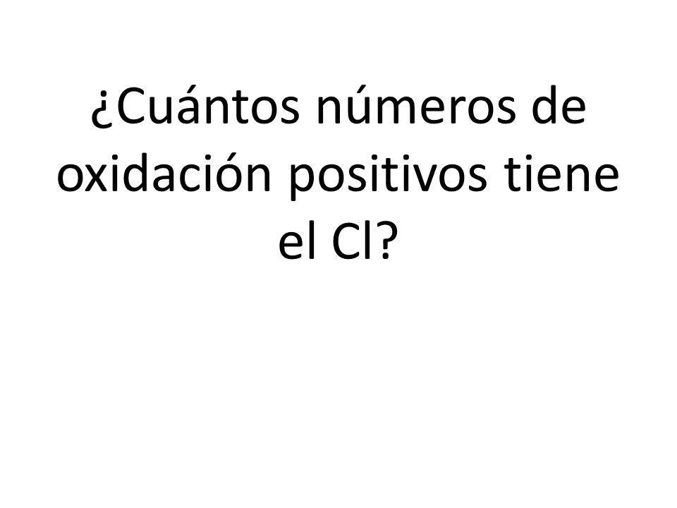 ¿Cuántos números de oxidación positivos tiene el Cl