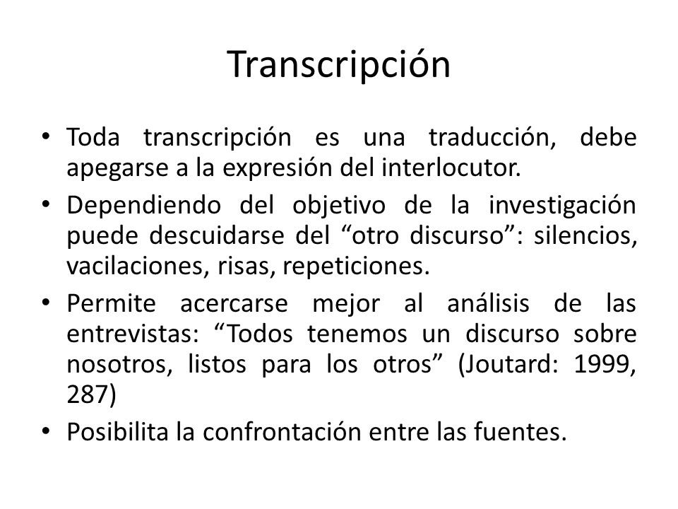 Transcripción Toda transcripción es una traducción, debe apegarse a la expresión del interlocutor.