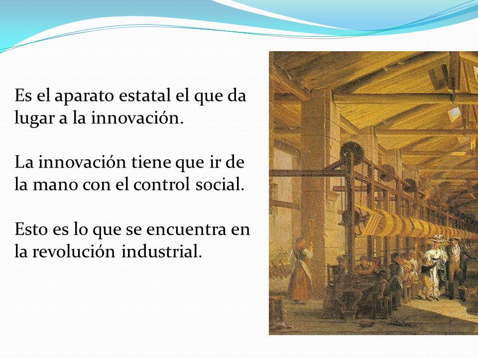 Es el aparato estatal el que da lugar a la innovación.