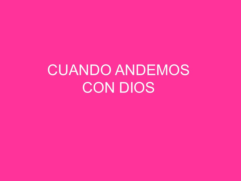 CUANDO ANDEMOS CON DIOS