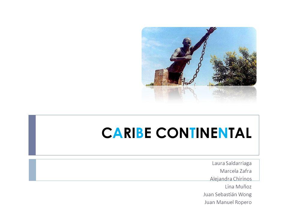 CARIBE CONTINENTAL Laura Saldarriaga Marcela Zafra Alejandra Chirinos