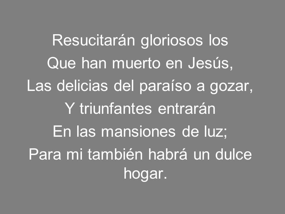 Resucitarán gloriosos los Que han muerto en Jesús,
