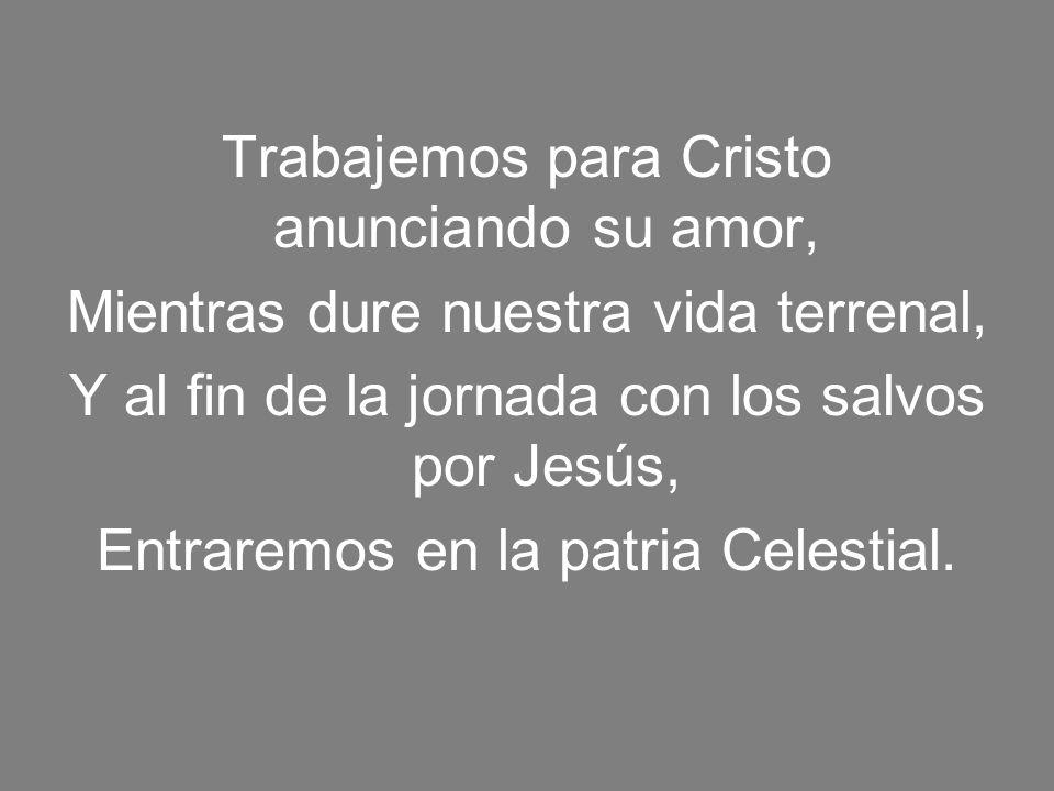 Trabajemos para Cristo anunciando su amor,