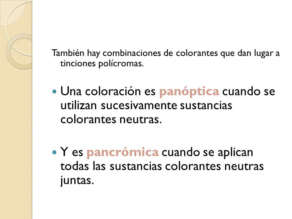 También hay combinaciones de colorantes que dan lugar a tinciones polícromas.