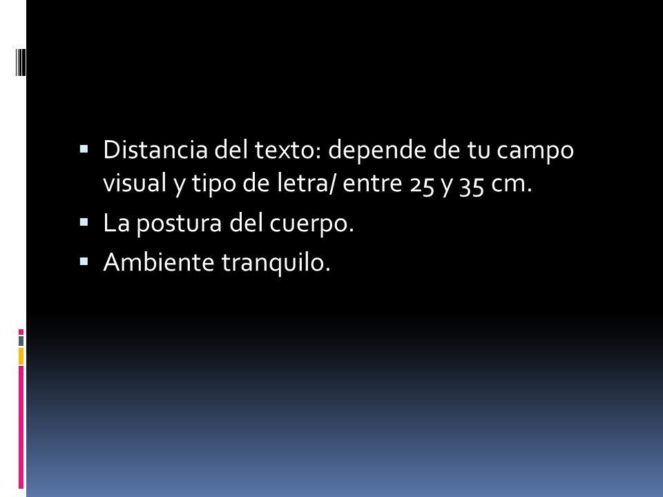 Distancia del texto: depende de tu campo visual y tipo de letra/ entre 25 y 35 cm.