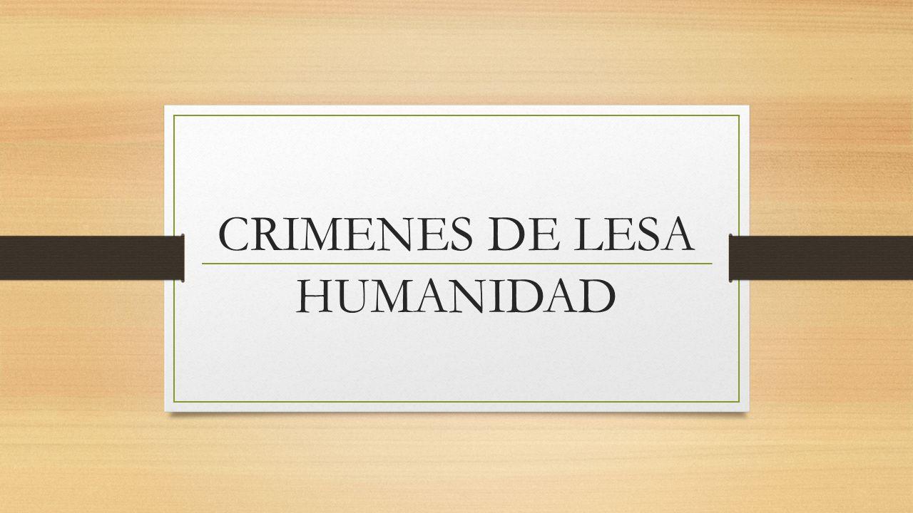 CRIMENES DE LESA HUMANIDAD