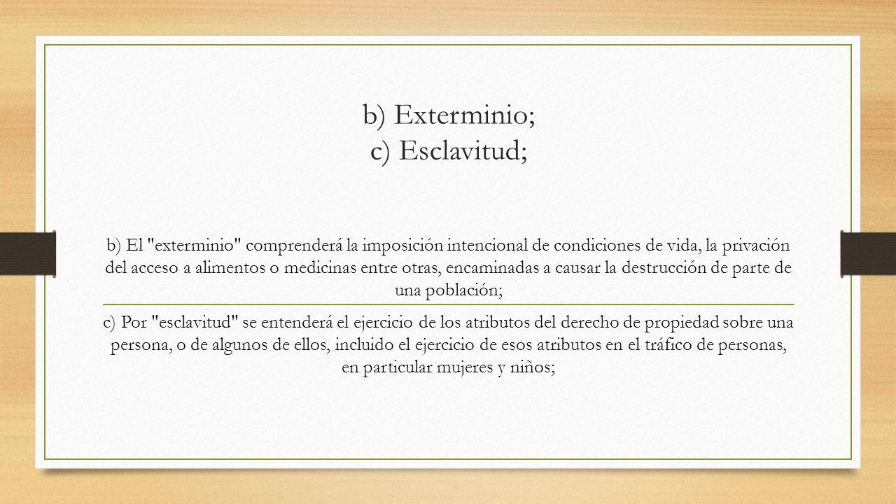 b) Exterminio; c) Esclavitud;