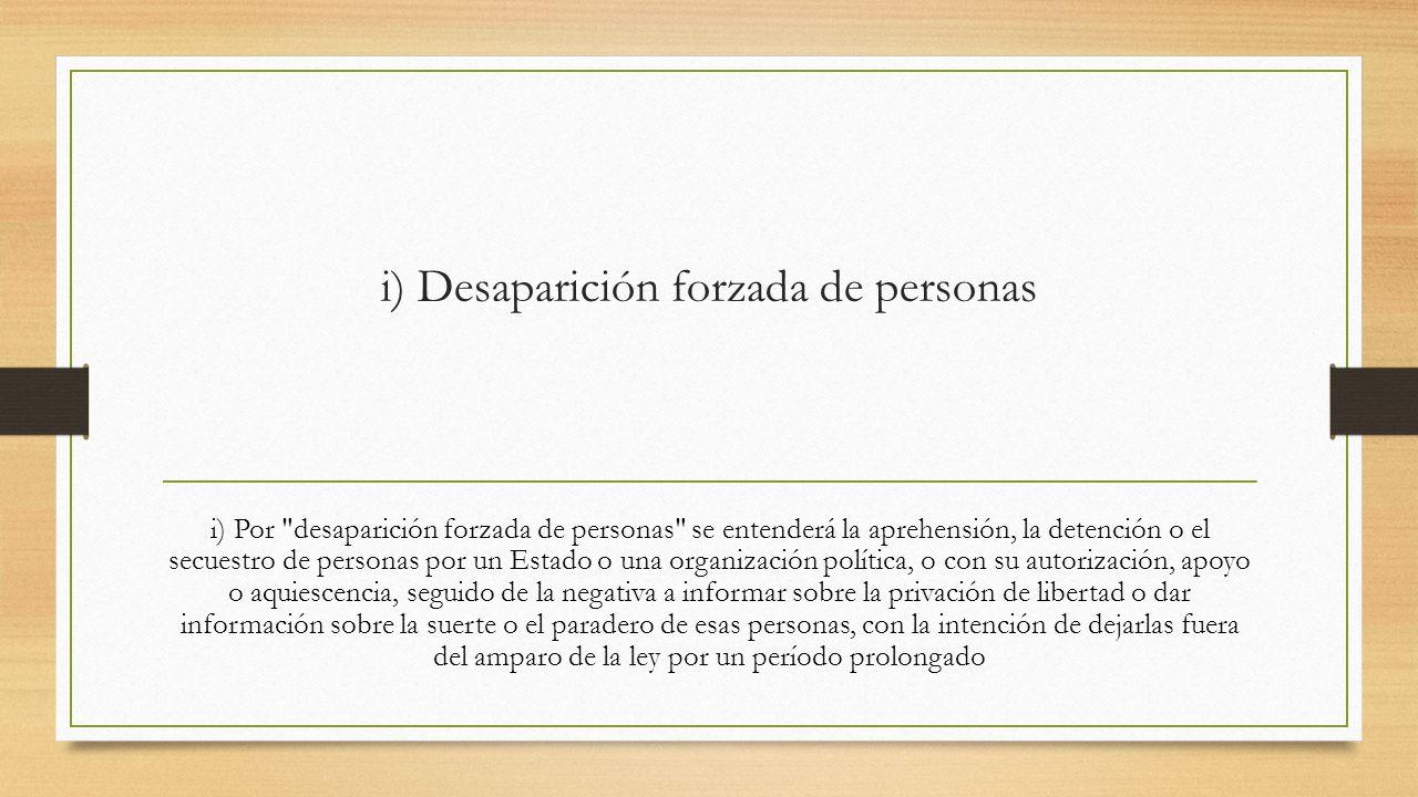 i) Desaparición forzada de personas
