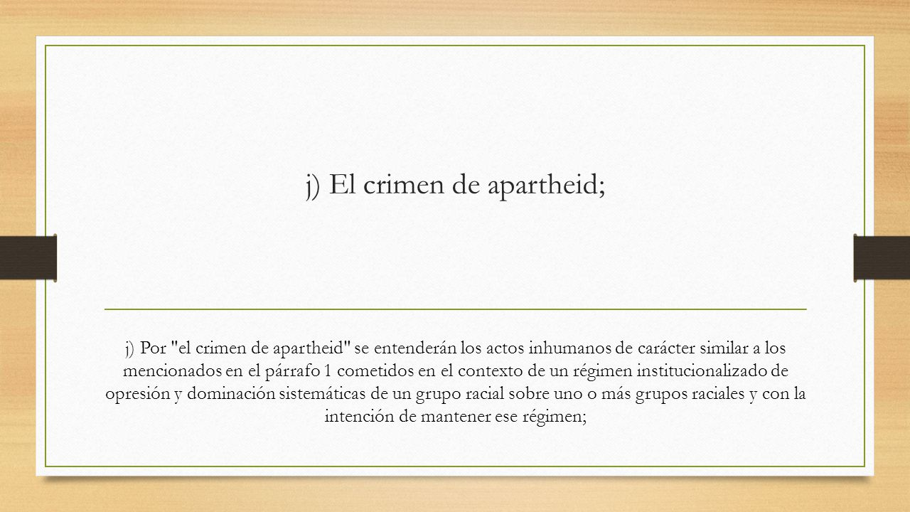 j) El crimen de apartheid;