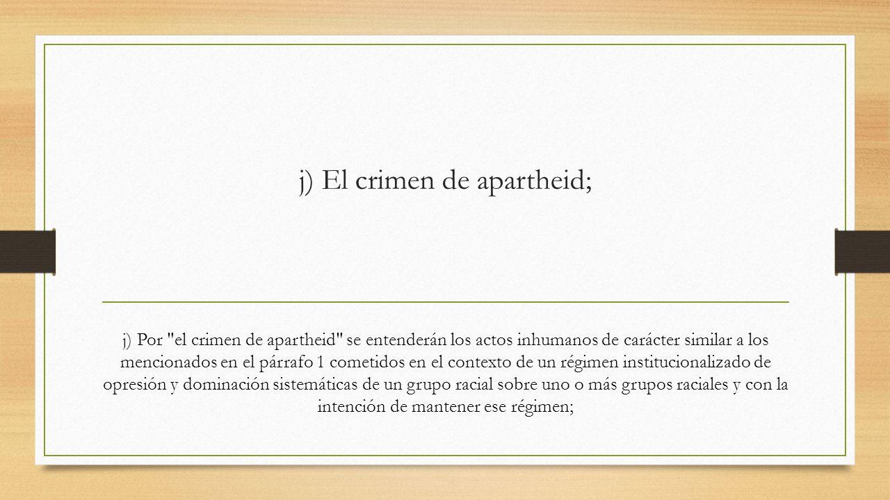 j) El crimen de apartheid;