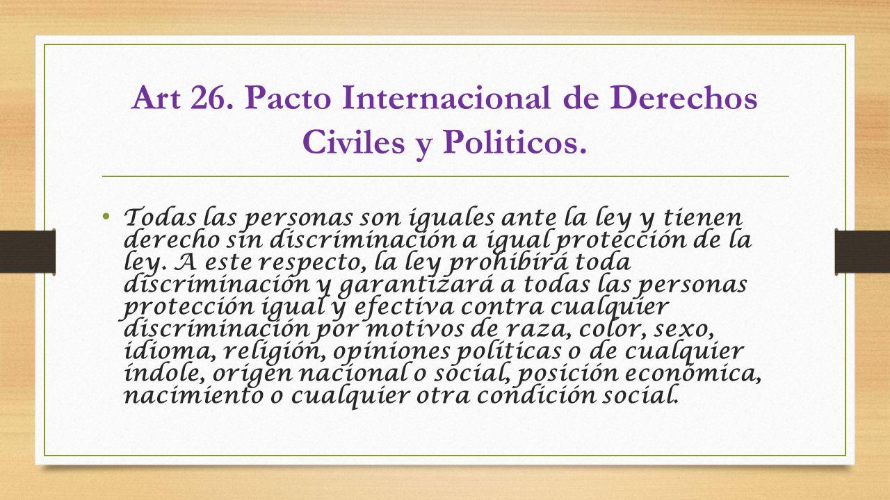 Art 26. Pacto Internacional de Derechos Civiles y Politicos.