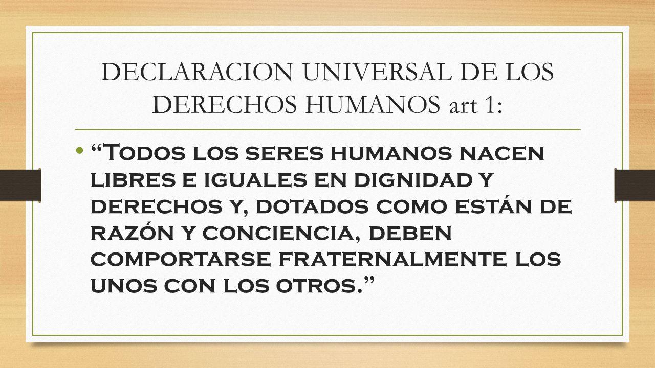 DECLARACION UNIVERSAL DE LOS DERECHOS HUMANOS art 1: