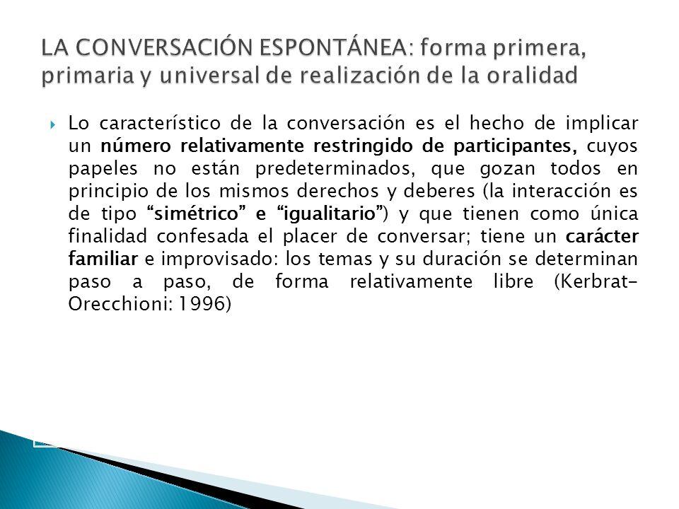LA CONVERSACIÓN ESPONTÁNEA: forma primera, primaria y universal de realización de la oralidad