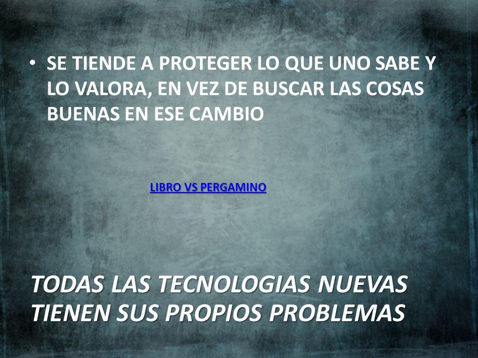 TODAS LAS TECNOLOGIAS NUEVAS TIENEN SUS PROPIOS PROBLEMAS